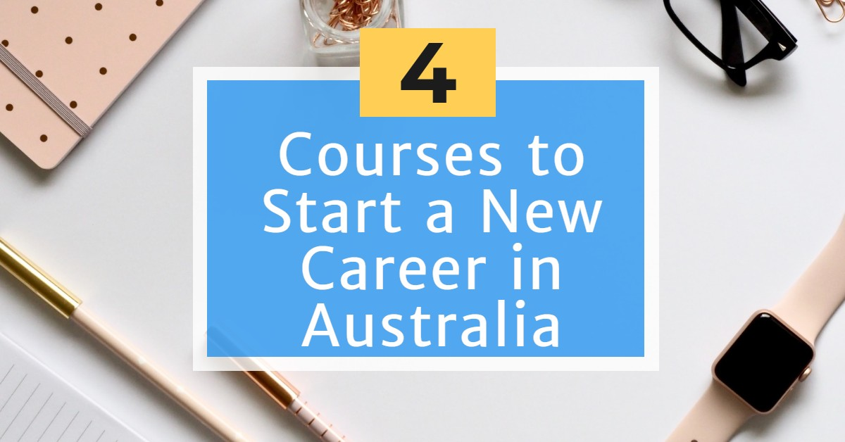 4 Courses to Start a New Career in Australia